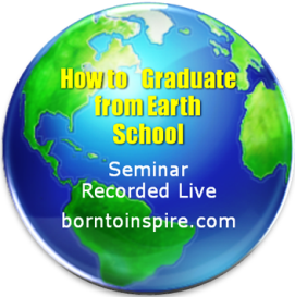 How to Graduate from Earth School borntoinspire.com