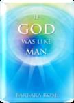IF GOD WAS LIKE MAN
