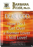 Dear God How Do I Get Over a Former Lover I Still Love?