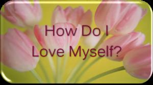 how do I love myself